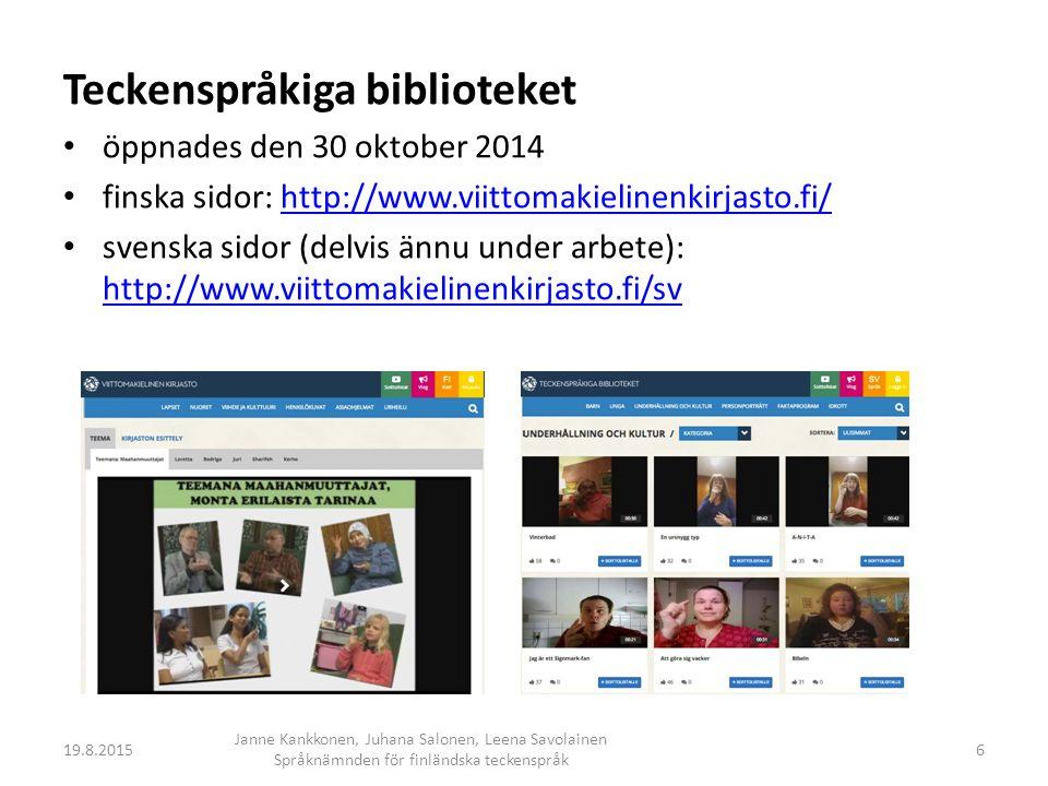 Teckenspråkiga biblioteket öppnades den 30 oktober 2014 finska sidor: http://www.viittomakielinenkirjasto.fi/http://www.viittomakielinenkirjasto.fi/ svenska sidor (delvis ännu under arbete): http://www.viittomakielinenkirjasto.fi/sv http://www.viittomakielinenkirjasto.fi/sv 19.8.2015 Janne Kankkonen, Juhana Salonen, Leena Savolainen Språknämnden för finländska teckenspråk 6