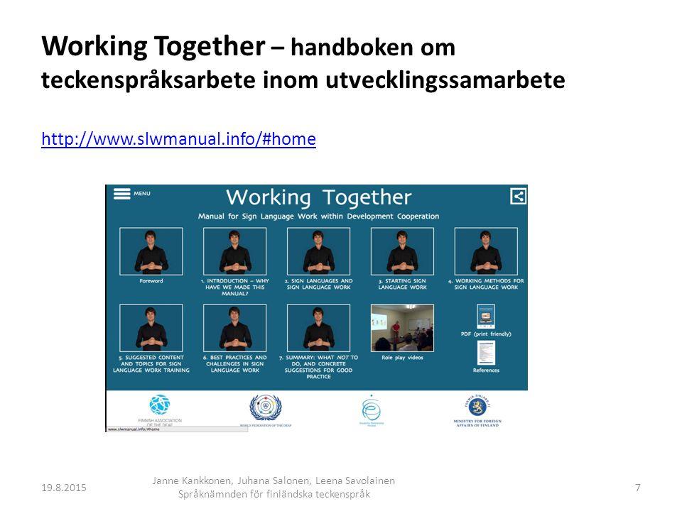 Korpusarbetet fortsätter i Finland  Signbank, lexikal databas för korpusarbete för finskt teckenspråk byggs upp Samarbete mellan Jyväskylä universitet, Finlands Dövas Förbund och FIN-CLARIN första versionen ska publiceras under hösten  Jyväskylä universitets korpusarbete Finskt teckenspråk: 48 personer inspelat (mål 80) Finlandssvenskt teckenspråk: 6 personer inspelat (3 par, mål 20) projektforskare och forskningsassistenter har påbörjat annotering med ELAN 19.8.2015 Janne Kankkonen, Juhana Salonen, Leena Savolainen Språknämnden för finländska teckenspråk 8