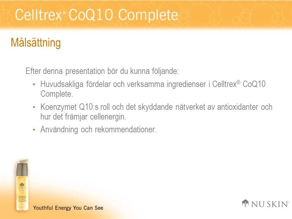Målsättning Efter denna presentation bör du kunna följande: Huvudsakliga fördelar och verksamma ingredienser i Celltrex ® CoQ10 Complete.