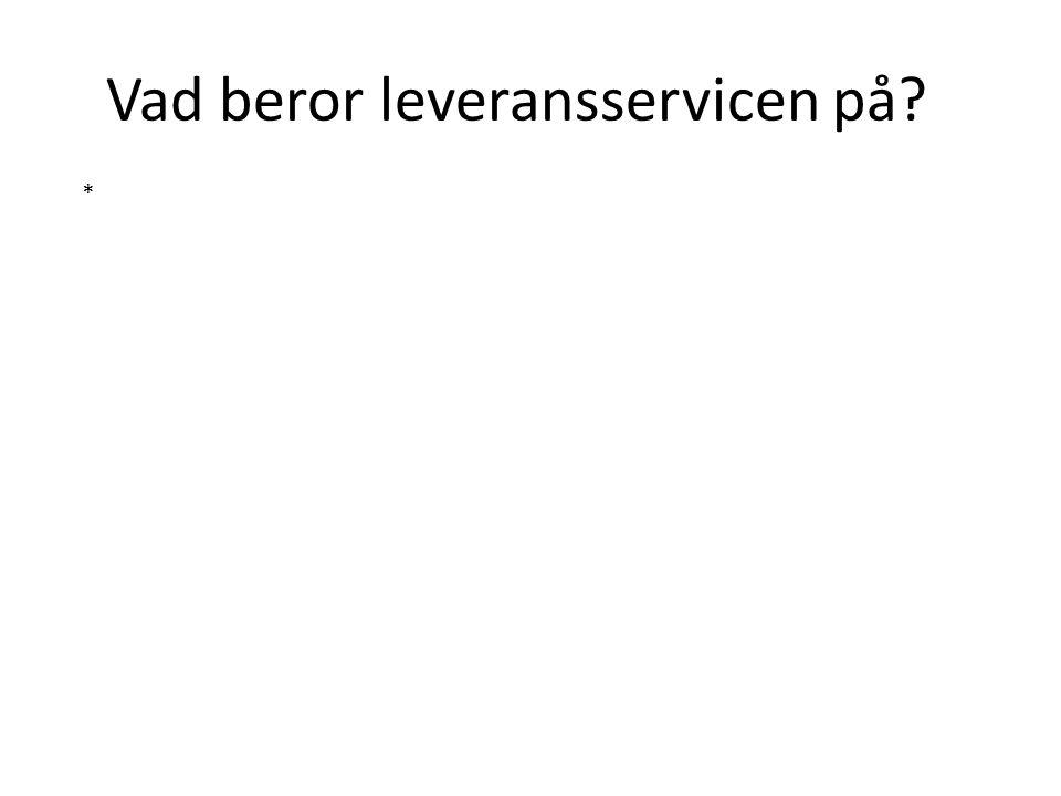 Vad beror leveransservicen på? *