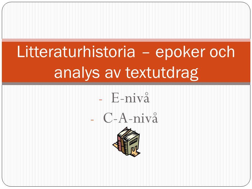 - E-nivå - C-A-nivå Litteraturhistoria – epoker och analys av textutdrag