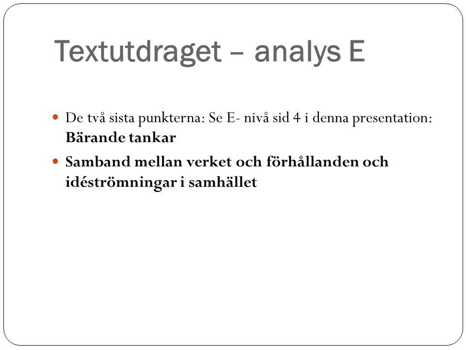 Textutdraget – analys E De två sista punkterna: Se E- nivå sid 4 i denna presentation: Bärande tankar Samband mellan verket och förhållanden och idést