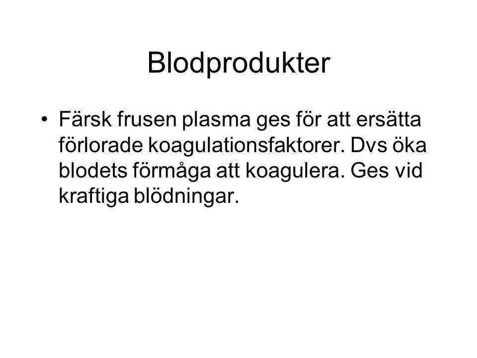 Blodprodukter Röda blodkroppar ges främst för att ersätta Hb, alltså att ge mer syretransport till blodbanan.