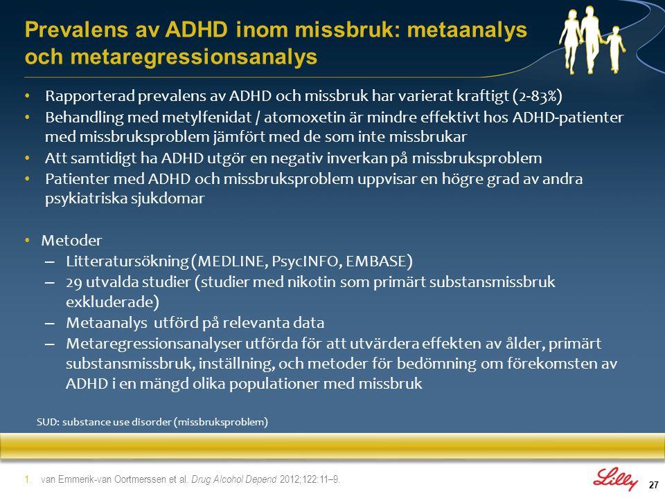 28 Prevalens av ADHD inom missbruk: metaanalys och metaregressionsanalys Resultat – Totalt, 23.1% (95% CI 19.4–27.2%) av alla personer med missbruksproblem uppfyller samtidigt DSM-kriterierna för ADHD – 25.3% hos ungdomar (95% CI 20.0–31.4%; I2 = 93.2%) – 21.2% hos vuxna(95% CI 15.9–27.2%; I2 = 91.3%) Relevanta fynd – Kokainberoende var mindre associerat till förekomst av ADHD än alkoholberoende, opiatberoende och andra beroenden – Uppskattningen av prevalensen beror på innehållet i missbruket och de bedömningsinstrument som använts 1.van Emmerik-van Oortmerssen et al.