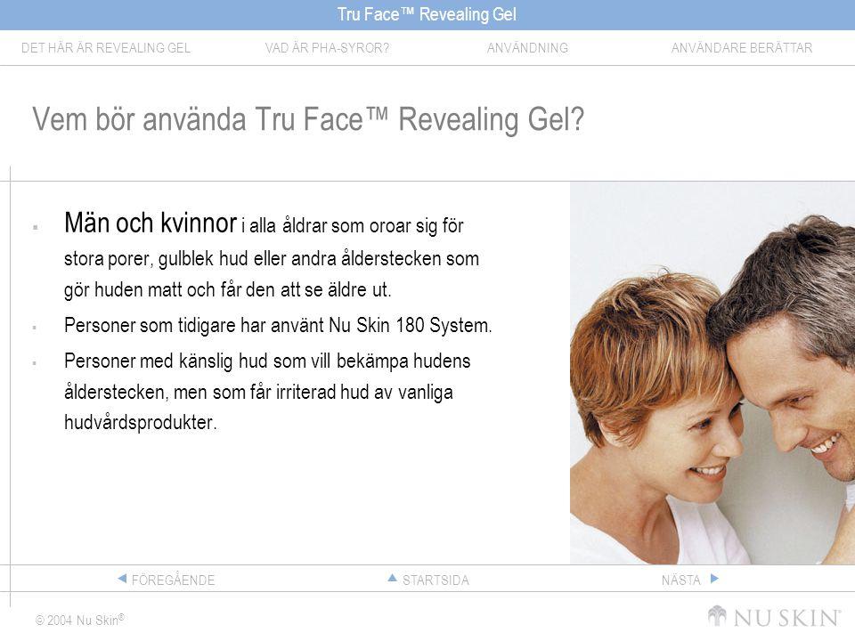 Tru Face™ Revealing Gel DET HÄR ÄR REVEALING GELVAD ÄR PHA-SYROR?ANVÄNDNINGANVÄNDARE BERÄTTAR © 2004 Nu Skin ® STARTSIDAFÖREGÅENDENÄSTA Vem bör använd
