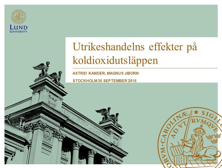 Utrikeshandelns effekter på koldioxidutsläppen ASTRID KANDER, MAGNUS JIBORN STOCKHOLM 30 SEPTEMBER 2015