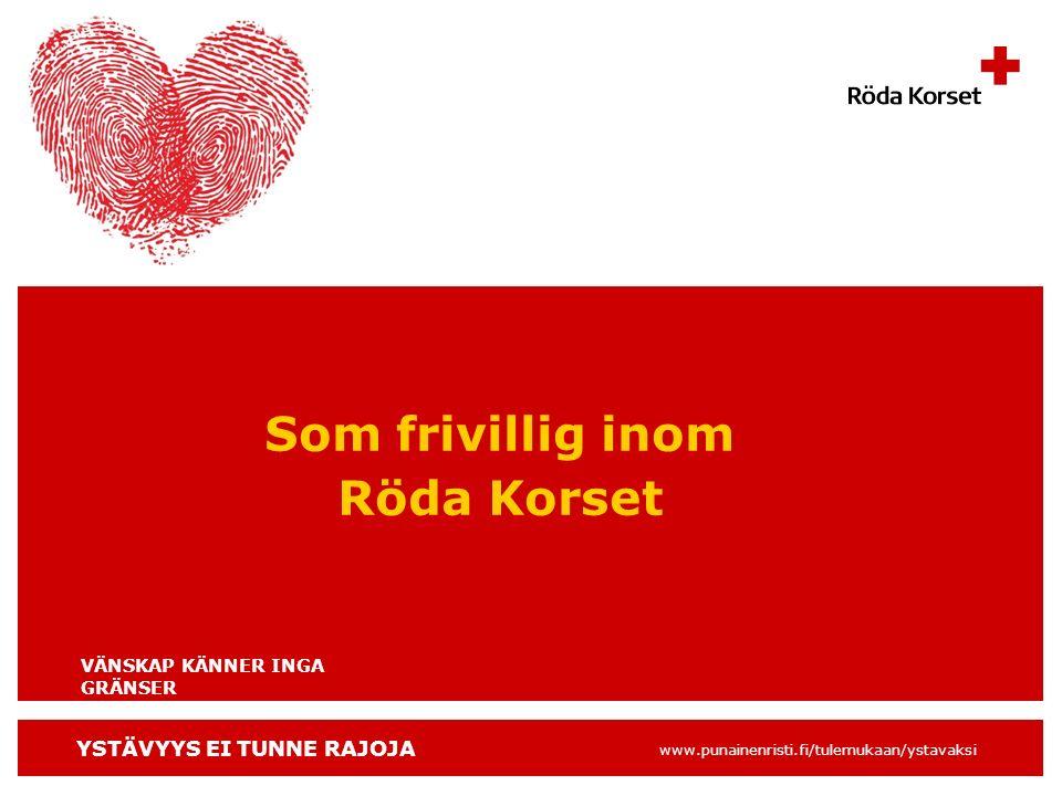 YSTÄVYYS EI TUNNE RAJOJA www.punainenristi.fi/tulemukaan/ystavaksi Som frivillig inom Röda Korset VÄNSKAP KÄNNER INGA GRÄNSER