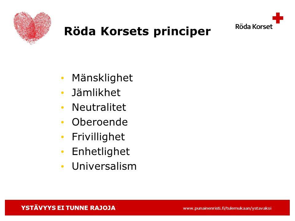 YSTÄVYYS EI TUNNE RAJOJA www.punainenristi.fi/tulemukaan/ystavaksi Röda Korsets principer Mänsklighet Jämlikhet Neutralitet Oberoende Frivillighet Enhetlighet Universalism