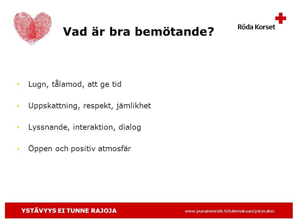 YSTÄVYYS EI TUNNE RAJOJA www.punainenristi.fi/tulemukaan/ystavaksi Vad är bra bemötande.