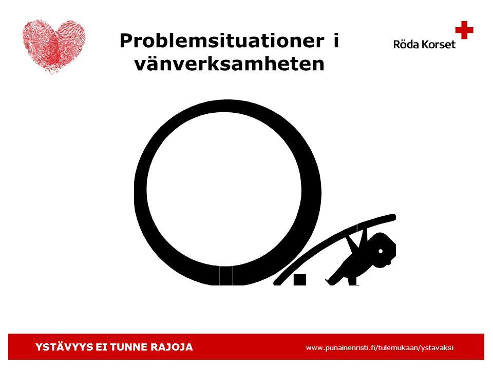 YSTÄVYYS EI TUNNE RAJOJA www.punainenristi.fi/tulemukaan/ystavaksi Problemsituationer i vänverksamheten