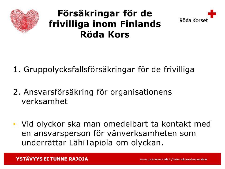 YSTÄVYYS EI TUNNE RAJOJA www.punainenristi.fi/tulemukaan/ystavaksi Försäkringar för de frivilliga inom Finlands Röda Kors 1.