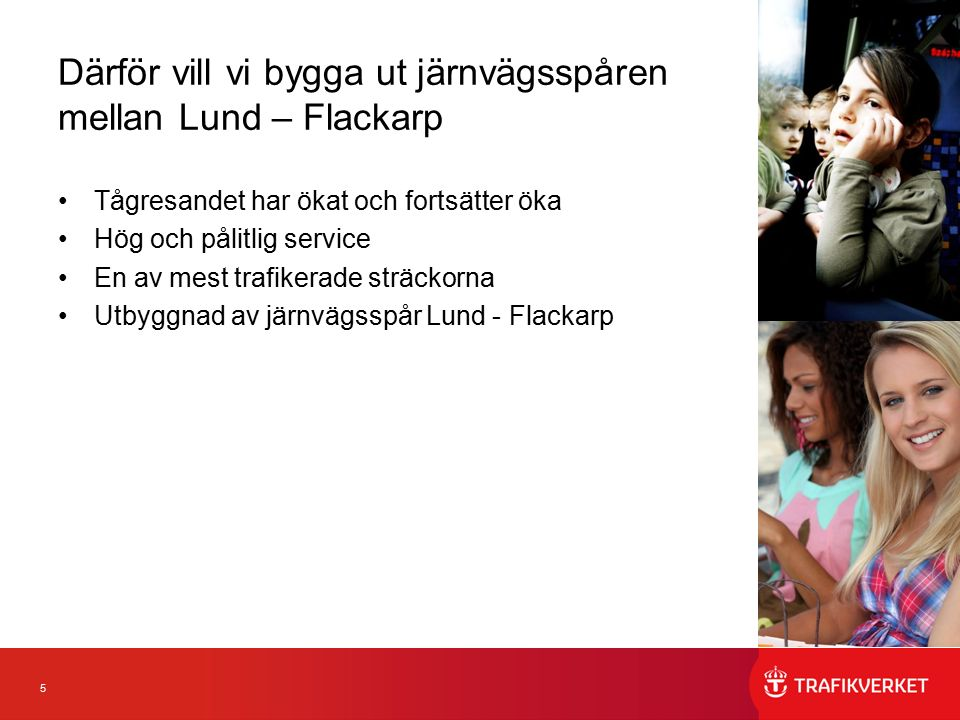 5 Därför vill vi bygga ut järnvägsspåren mellan Lund – Flackarp Tågresandet har ökat och fortsätter öka Hög och pålitlig service En av mest trafikerad
