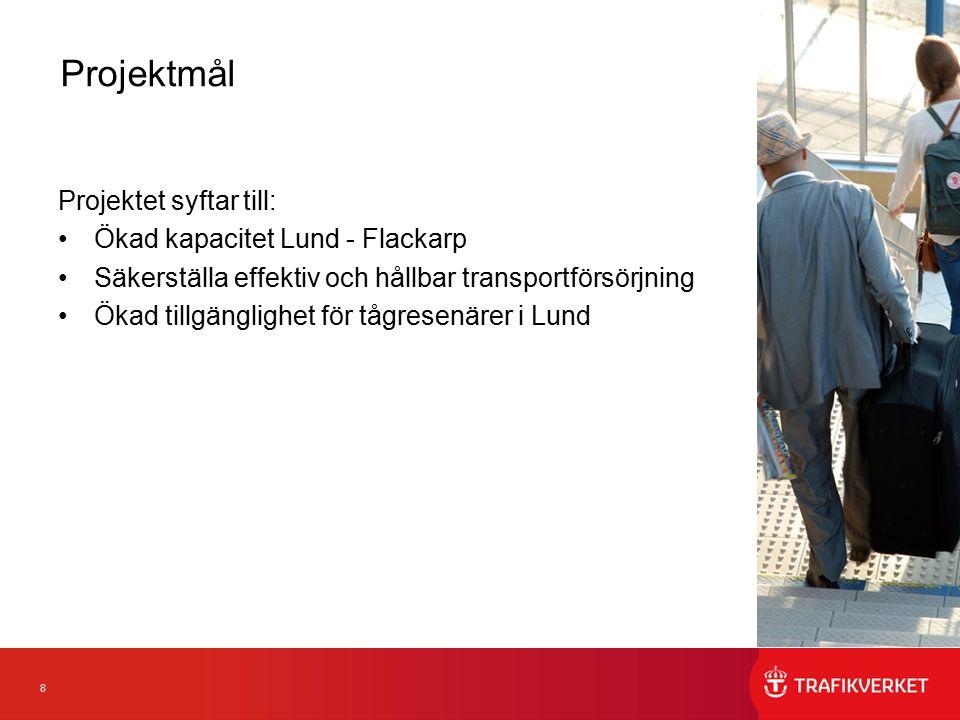 8 Projektet syftar till: Ökad kapacitet Lund - Flackarp Säkerställa effektiv och hållbar transportförsörjning Ökad tillgänglighet för tågresenärer i Lund Projektmål