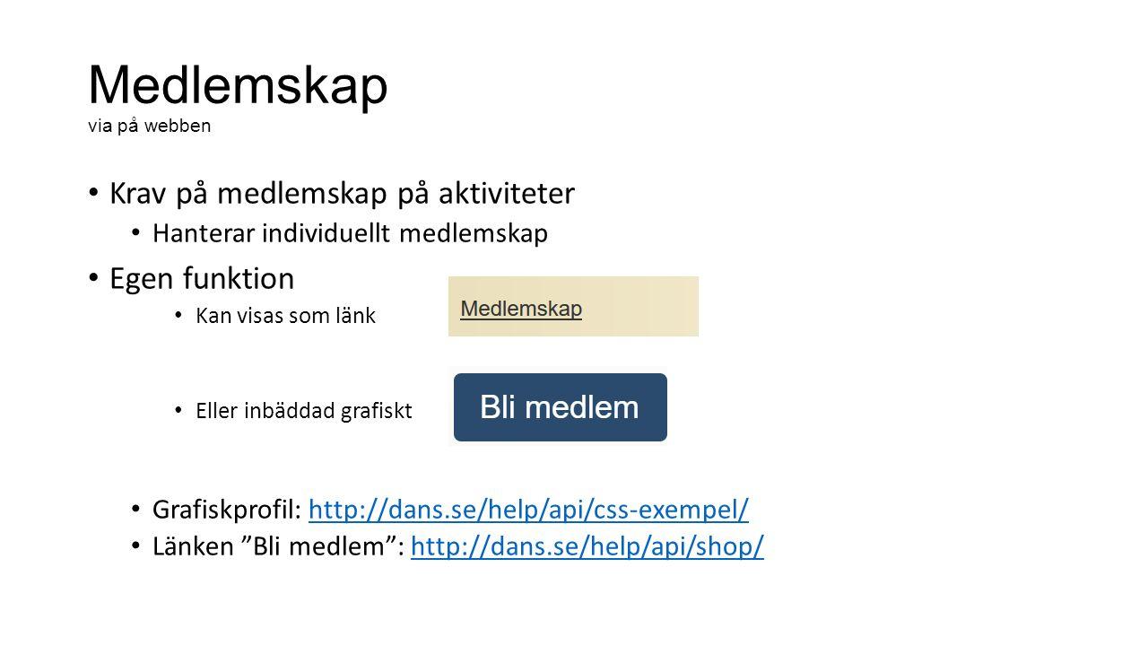 Medlemskap via på webben Krav på medlemskap på aktiviteter Hanterar individuellt medlemskap Egen funktion Kan visas som länk Eller inbäddad grafiskt Grafiskprofil: http://dans.se/help/api/css-exempel/http://dans.se/help/api/css-exempel/ Länken Bli medlem : http://dans.se/help/api/shop/http://dans.se/help/api/shop/