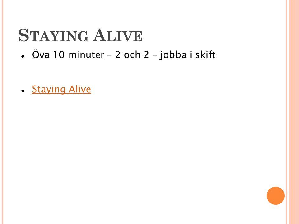 Öva 10 minuter – 2 och 2 – jobba i skift Staying Alive S TAYING A LIVE