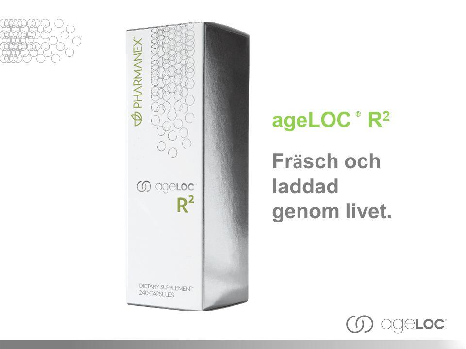 ageLOC ® R 2 Fr ä sch och laddad genom livet.