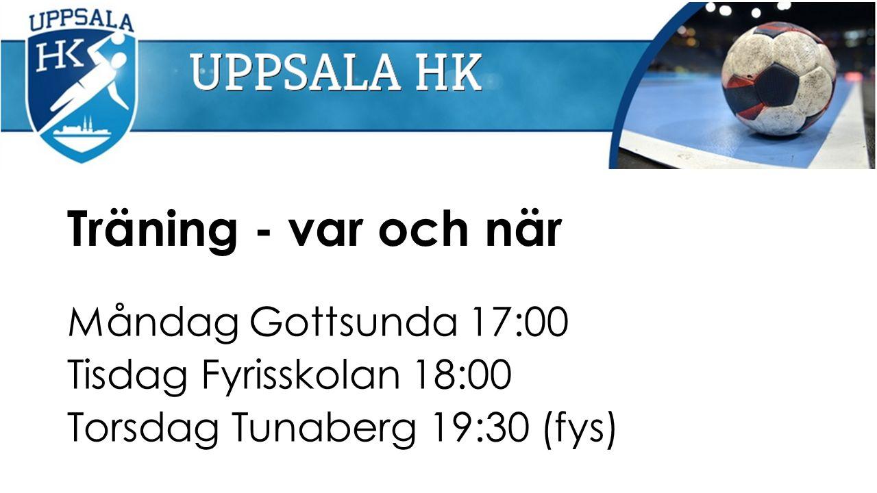 Träning - var och när Måndag Gottsunda 17:00 Tisdag Fyrisskolan 18:00 Torsdag Tunaberg 19:30 (fys)
