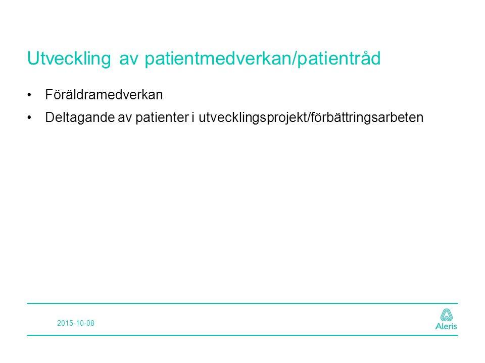 Utveckling av patientmedverkan/patientråd Föräldramedverkan Deltagande av patienter i utvecklingsprojekt/förbättringsarbeten 2015-10-08