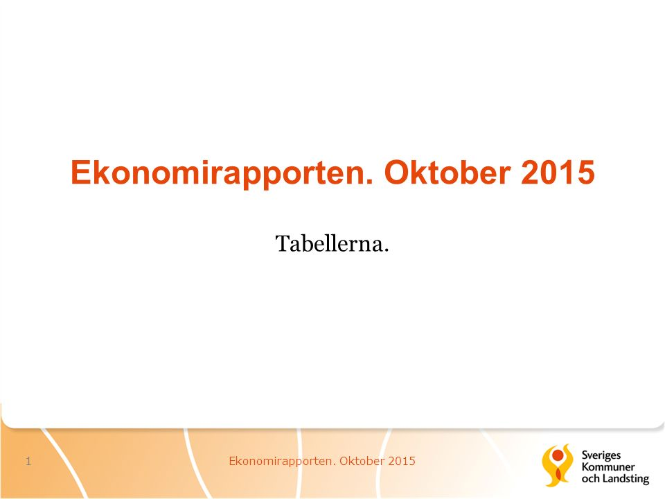 Ekonomirapporten. Oktober 2015 Tabellerna. Ekonomirapporten. Oktober 20151