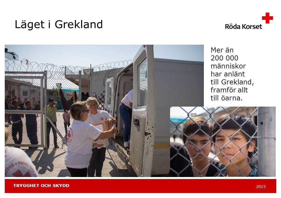 2015 TRYGGHET OCH SKYDD Läget i Grekland Mer än 200 000 människor har anlänt till Grekland, framför allt till öarna.