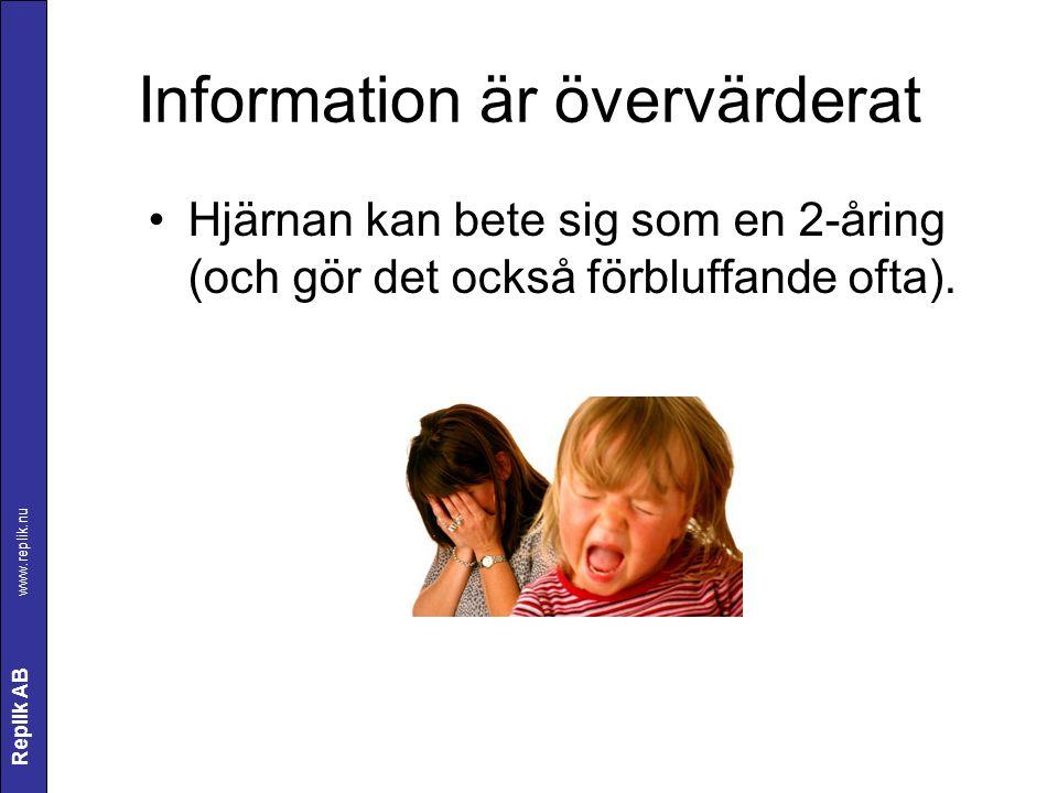 Replik AB www.replik.nu Information är övervärderat Hjärnan kan bete sig som en 2-åring (och gör det också förbluffande ofta).