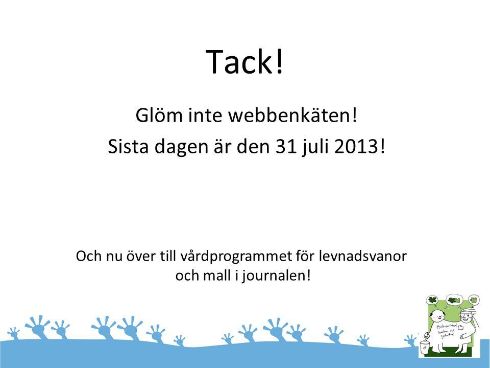 Tack! Glöm inte webbenkäten! Sista dagen är den 31 juli 2013! Och nu över till vårdprogrammet för levnadsvanor och mall i journalen!
