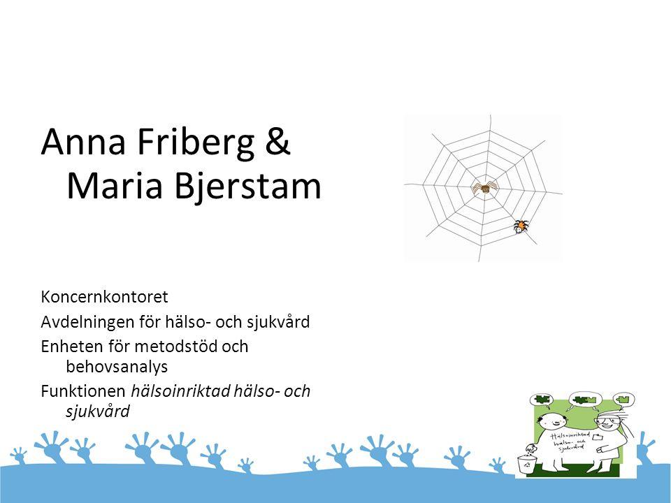 Anna Friberg & Maria Bjerstam Koncernkontoret Avdelningen för hälso- och sjukvård Enheten för metodstöd och behovsanalys Funktionen hälsoinriktad häls