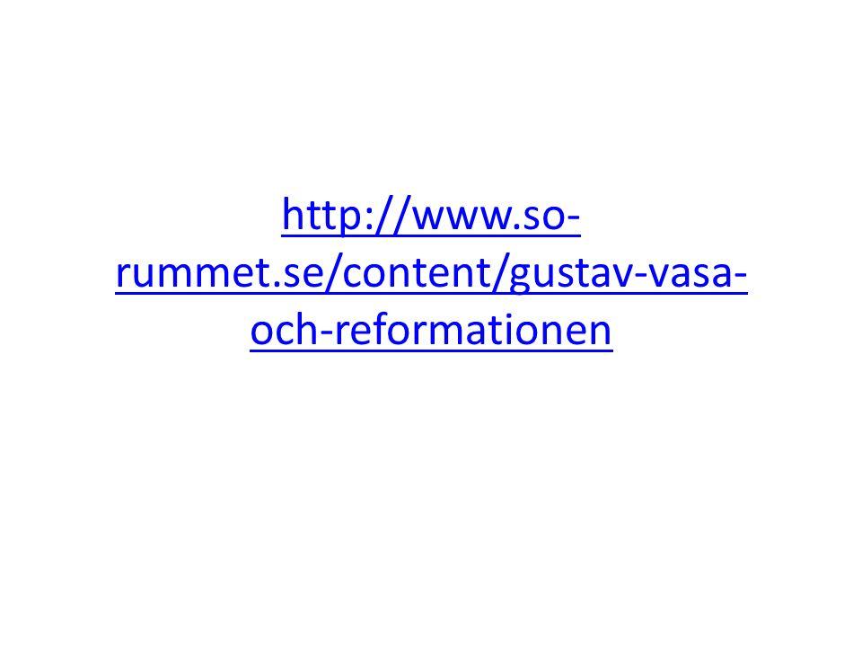 http://www.so- rummet.se/content/gustav-vasa- och-reformationen