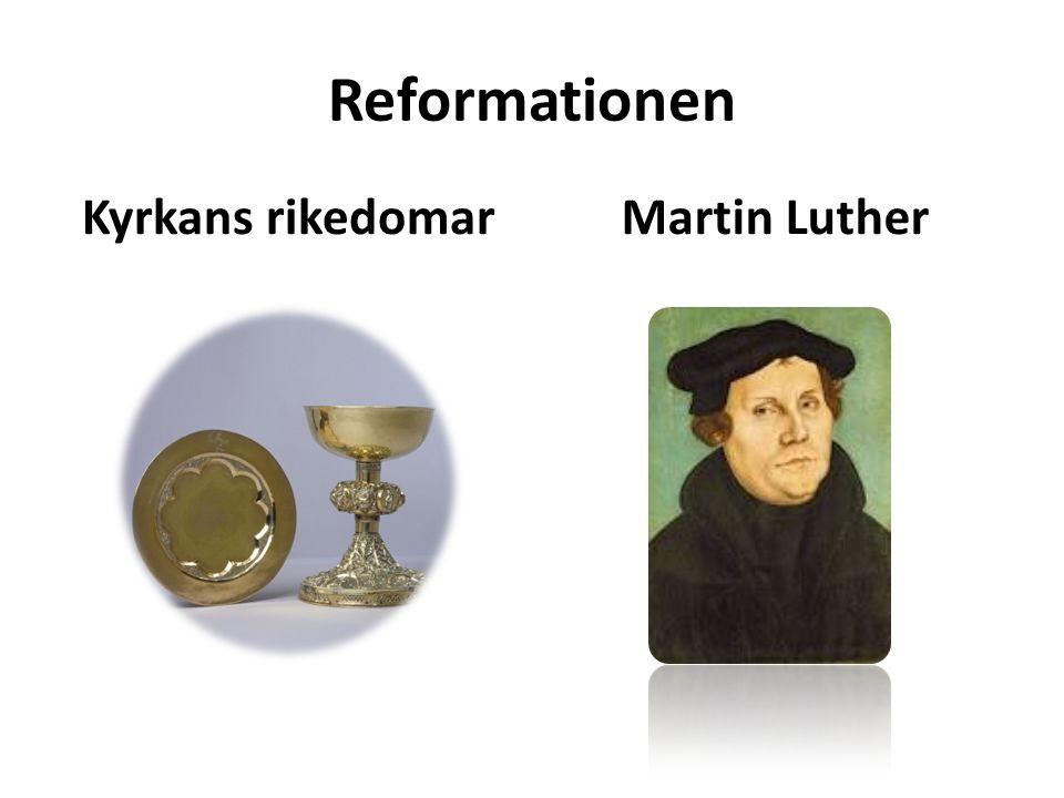 Reformationen Kyrkans rikedomarMartin Luther