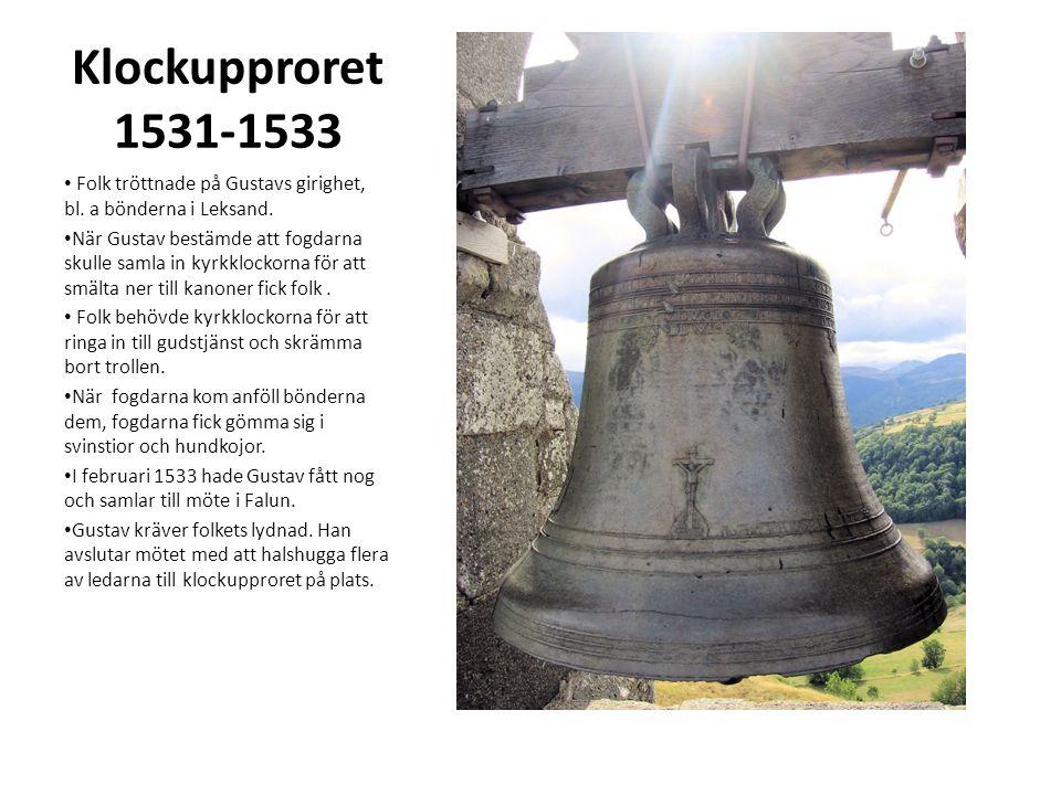 Klockupproret 1531-1533 Folk tröttnade på Gustavs girighet, bl.