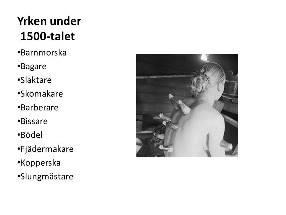 Yrken under 1500-talet Barnmorska Bagare Slaktare Skomakare Barberare Bissare Bödel Fjädermakare Kopperska Slungmästare