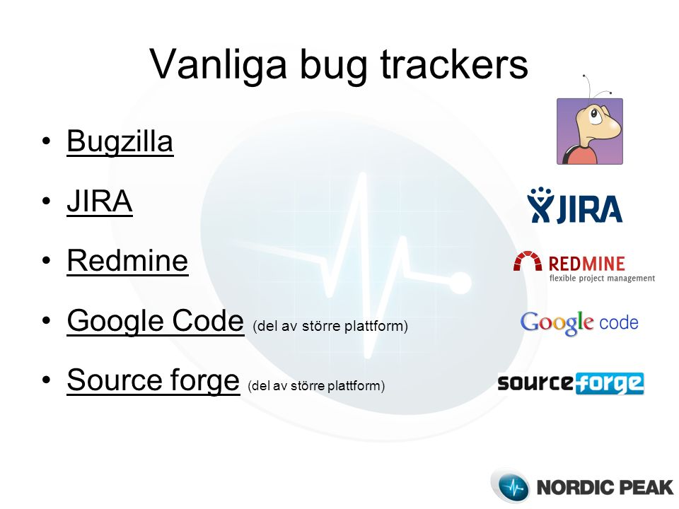 Vanliga bug trackers Bugzilla JIRA Redmine Google Code (del av större plattform)Google Code Source forge (del av större plattform)Source forge