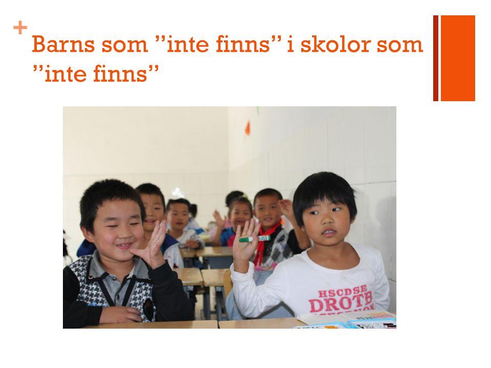 + Barns som inte finns i skolor som inte finns