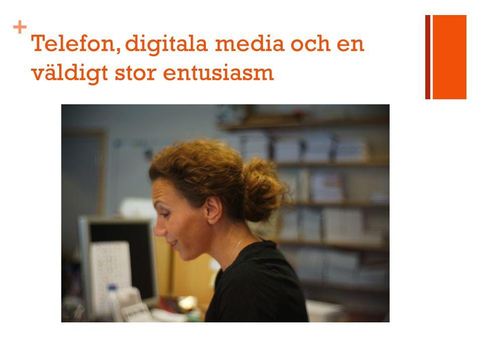 + Telefon, digitala media och en väldigt stor entusiasm