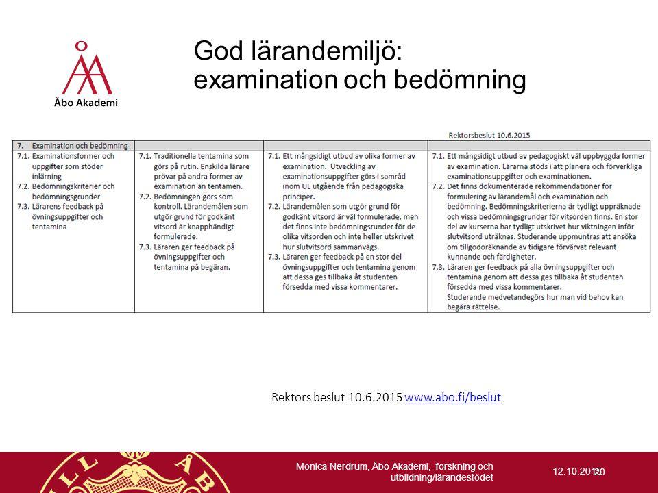 12.10.2015 God lärandemiljö: examination och bedömning Rektors beslut 10.6.2015 www.abo.fi/beslutwww.abo.fi/beslut Monica Nerdrum, Åbo Akademi, forskn