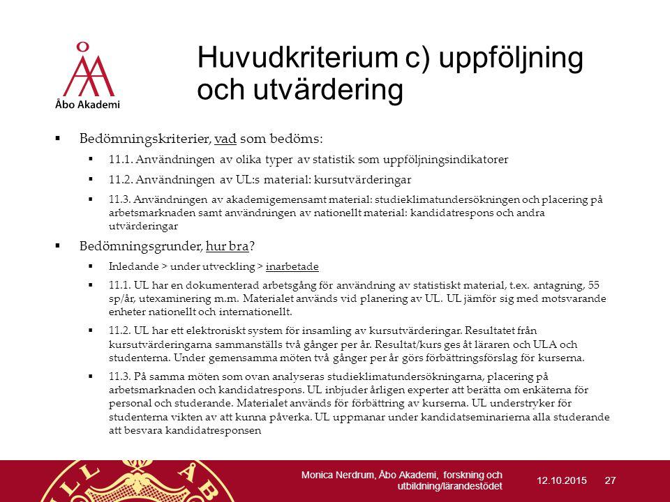 Huvudkriterium c) uppföljning och utvärdering  Bedömningskriterier, vad som bedöms:  11.1. Användningen av olika typer av statistik som uppföljnings