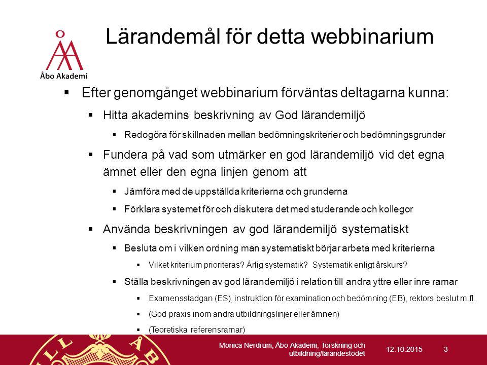 Lärandemål för detta webbinarium  Efter genomgånget webbinarium förväntas deltagarna kunna:  Hitta akademins beskrivning av God lärandemiljö  Redog