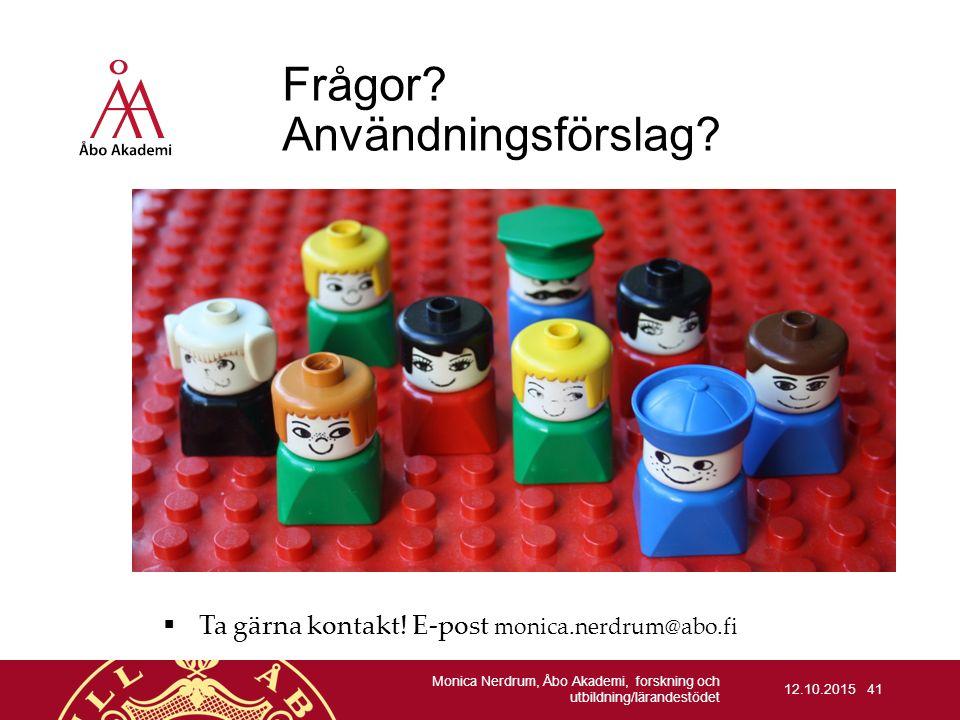 Frågor? Användningsförslag?  Ta gärna kontakt! E-post monica.nerdrum@abo.fi 12.10.2015 Monica Nerdrum, Åbo Akademi, forskning och utbildning/lärandes