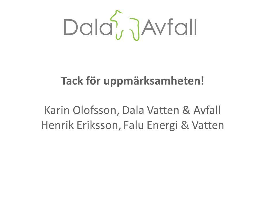 Tack för uppmärksamheten! Karin Olofsson, Dala Vatten & Avfall Henrik Eriksson, Falu Energi & Vatten