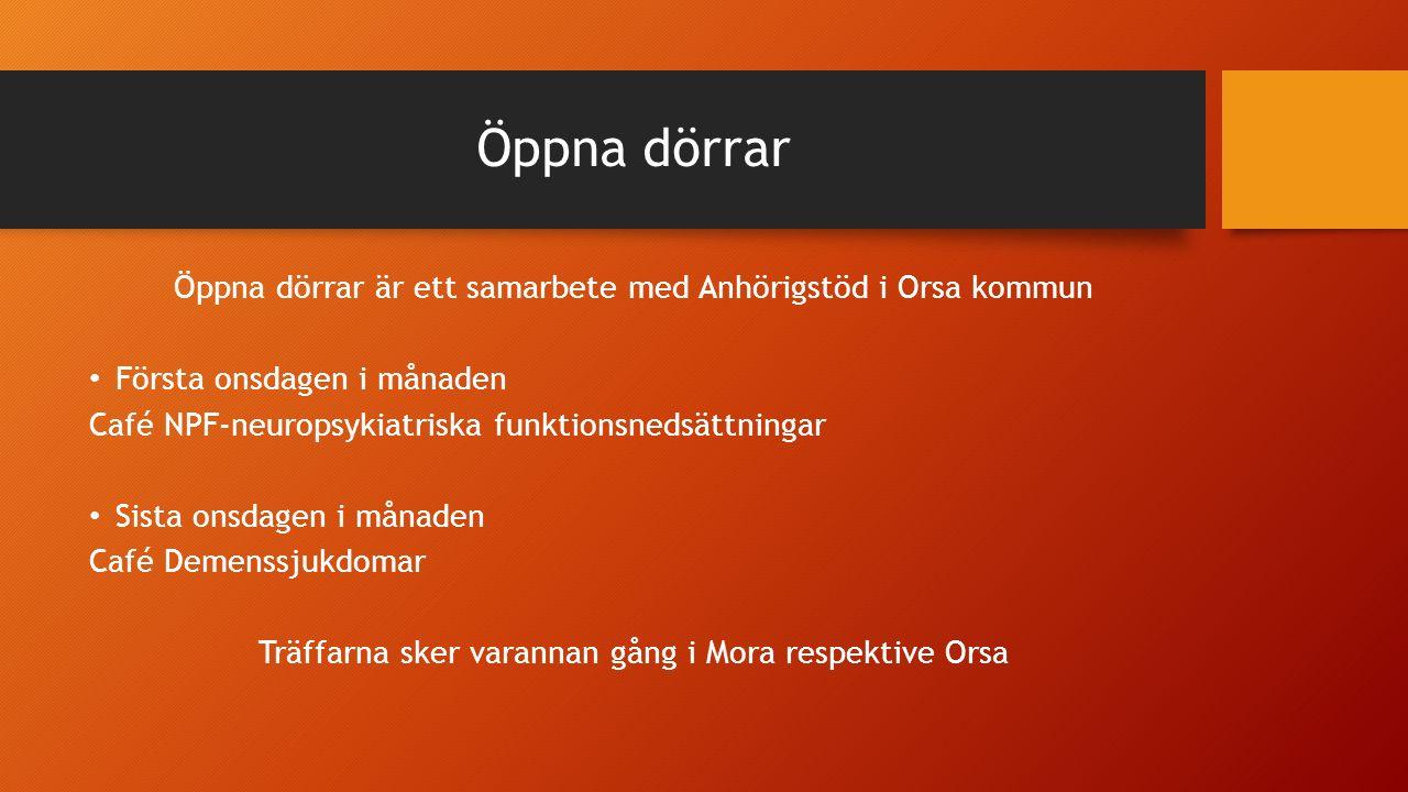 Öppna dörrar Öppna dörrar är ett samarbete med Anhörigstöd i Orsa kommun Första onsdagen i månaden Café NPF-neuropsykiatriska funktionsnedsättningar Sista onsdagen i månaden Café Demenssjukdomar Träffarna sker varannan gång i Mora respektive Orsa