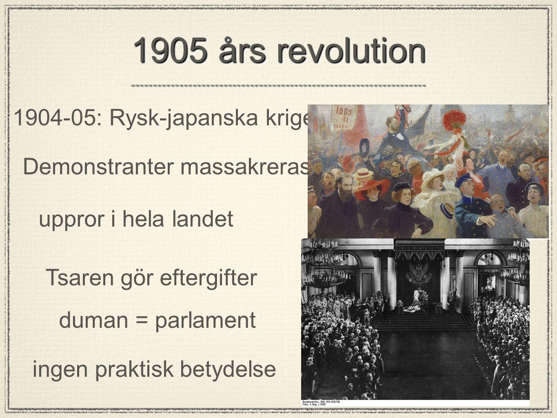 1905 års revolution 1904-05: Rysk-japanska kriget Demonstranter massakreras uppror i hela landet Tsaren gör eftergifter duman = parlament ingen praktisk betydelse