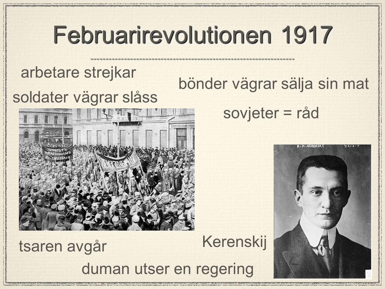 Februarirevolutionen 1917 arbetare strejkar bönder vägrar sälja sin mat soldater vägrar slåss tsaren avgår duman utser en regering sovjeter = råd Kerenskij