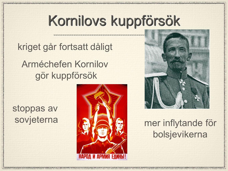 Kornilovs kuppförsök kriget går fortsatt dåligt Arméchefen Kornilov gör kuppförsök stoppas av sovjeterna mer inflytande för bolsjevikerna