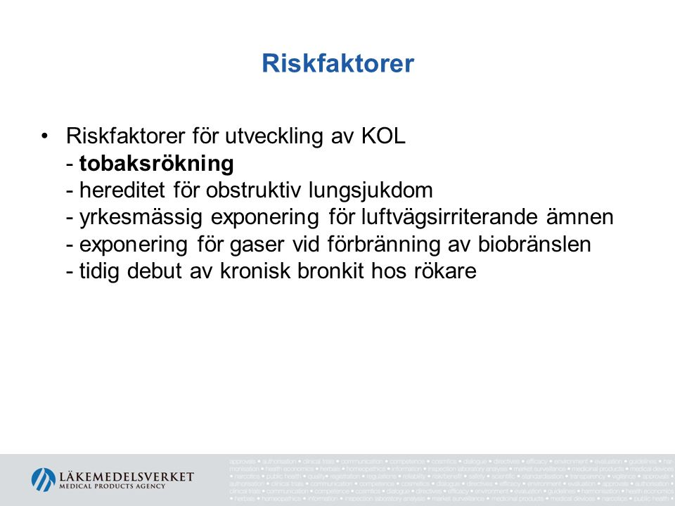 Riskfaktorer Riskfaktorer för utveckling av KOL - tobaksrökning - hereditet för obstruktiv lungsjukdom - yrkesmässig exponering för luftvägsirriterand