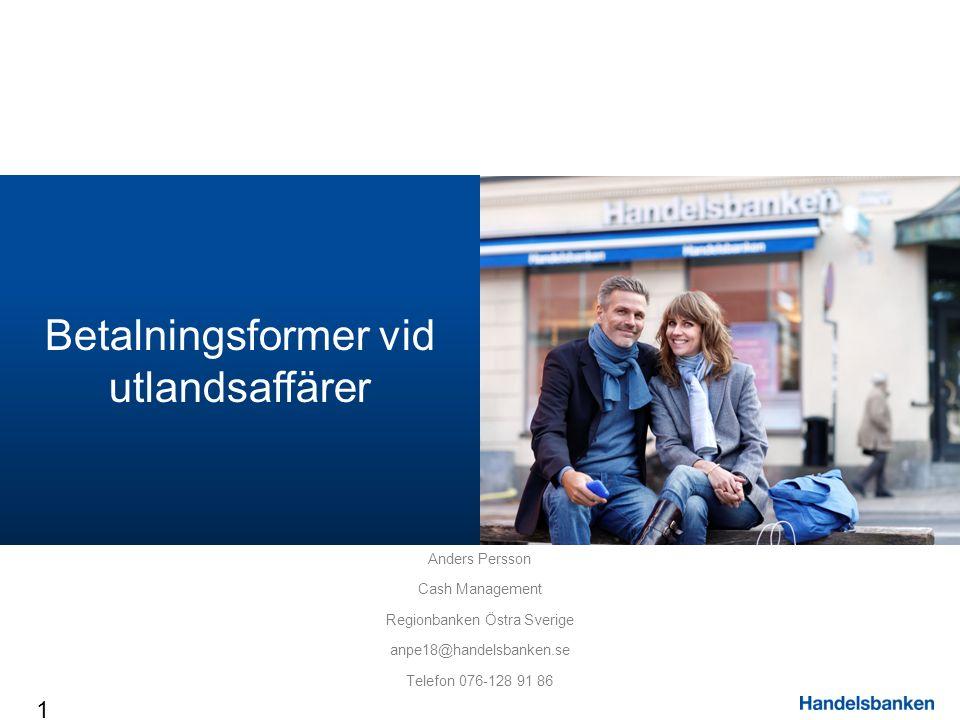 Betalningsformer vid utlandsaffärer 1 Anders Persson Cash Management Regionbanken Östra Sverige anpe18@handelsbanken.se Telefon 076-128 91 86