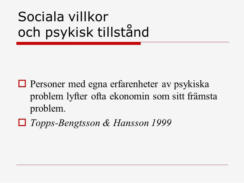 Sociala villkor och psykisk tillstånd  Personer med egna erfarenheter av psykiska problem lyfter ofta ekonomin som sitt främsta problem.  Topps-Beng