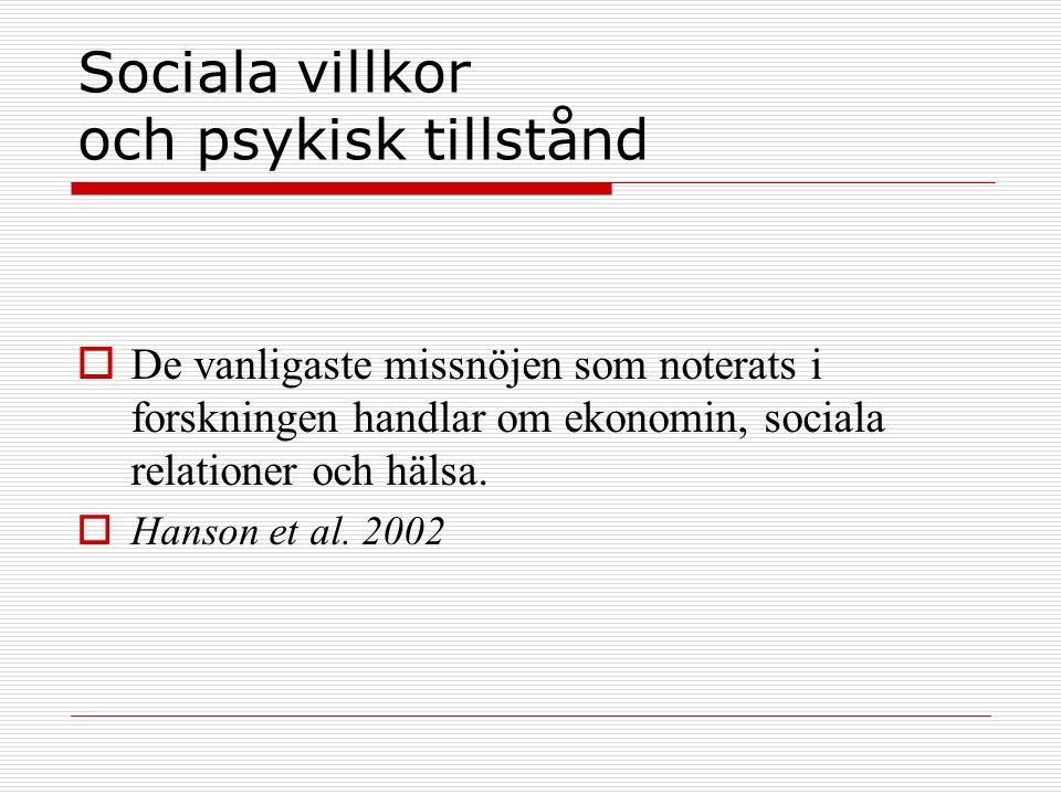 Sociala villkor och psykisk tillstånd  De vanligaste missnöjen som noterats i forskningen handlar om ekonomin, sociala relationer och hälsa.  Hanson