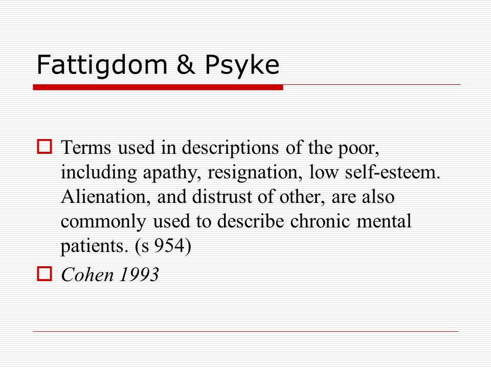 Fattigdom & Psyke  Terms used in descriptions of the poor, including apathy, resignation, low self-esteem. Alienation, and distrust of other, are als
