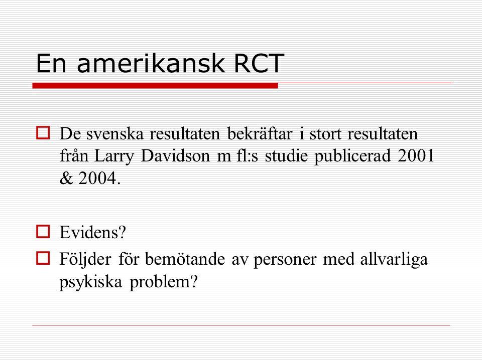 En amerikansk RCT  De svenska resultaten bekräftar i stort resultaten från Larry Davidson m fl:s studie publicerad 2001 & 2004.  Evidens?  Följder