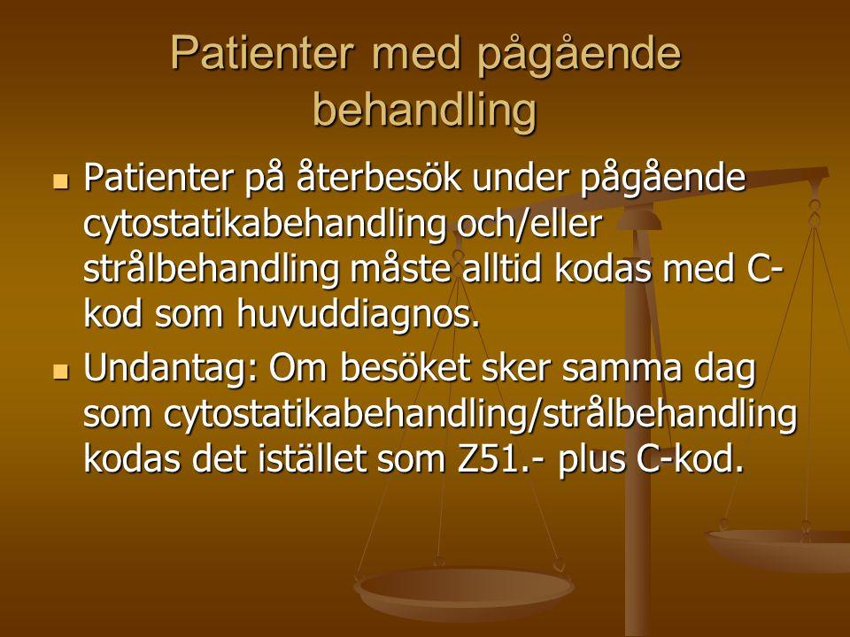 Patienter med pågående behandling Patienter på återbesök under pågående cytostatikabehandling och/eller strålbehandling måste alltid kodas med C- kod